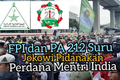 FPI dan PA 212 Suru Presiden Ri pidanakan PM india
