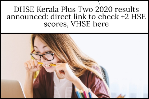 DHSE Kerala Plus Two 2020 results announced: direct link to check +2 HSE scores, VHSE here