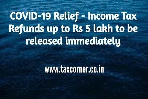 COVID-19 Relief - Income Tax Refunds up to Rs 5 lakh to be released immediately