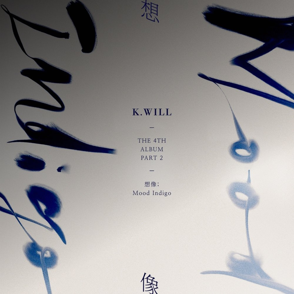 K.Will – The 4th Album Part.2 [想像; Mood Indigo]