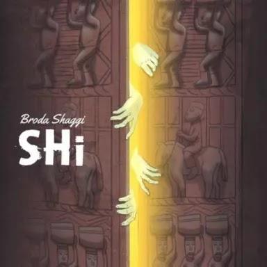 "[ MUSIC ] Broda Shaggi – ""Shi""   MP3 DOWNLOAD"