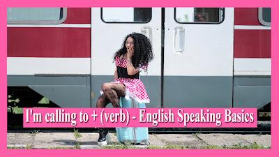 I'm calling to + (verb) - English Speaking Basics