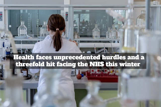 Health faces unprecedented hurdles and a threefold hit facing the NHS this winter