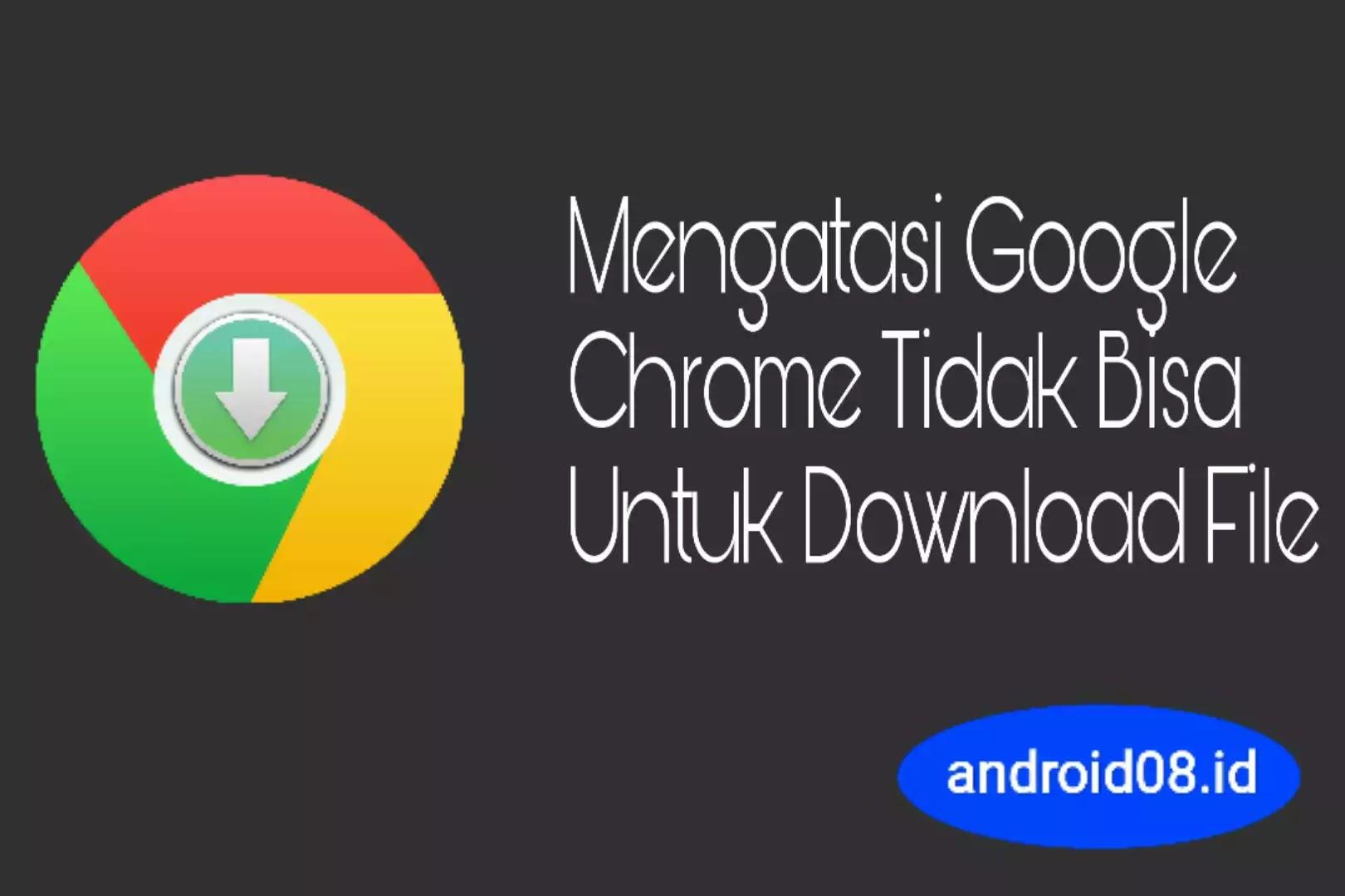 Mengatasi Google Chrome Android Tidak Bisa Download File
