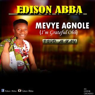 [ Download Music ] Edison Abba - Mevye Agnole ( I'm Grateful Ohh)