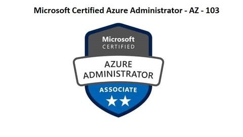 AZ-103: Microsoft Azure Administrator Full Course - Latest