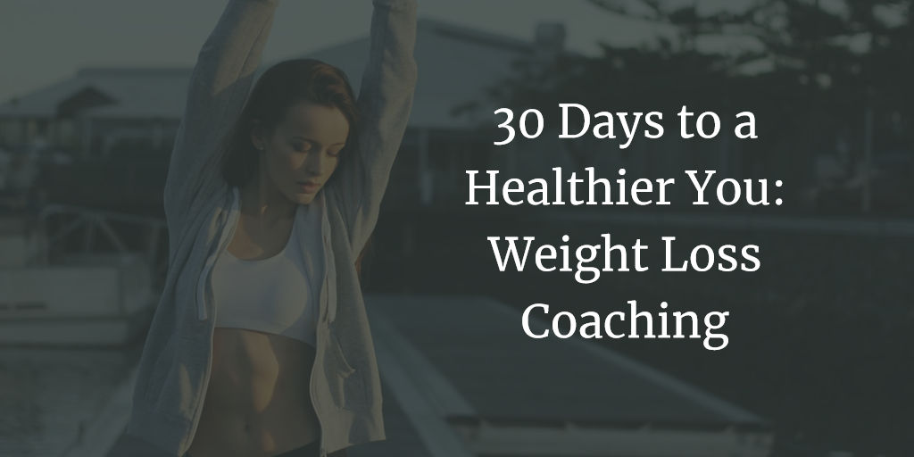30 Days to a Healthier You: Weight Loss Coaching