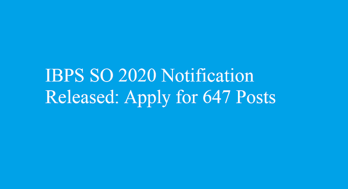 IBPS SO 2020 Notification Released: Apply for 647 Posts