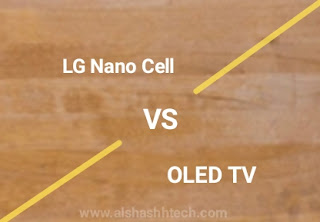 Find out the difference between Nano Cell and OLED displays and which one is better