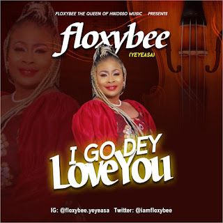 DOWNLOAD MP3 : FLOXYBEE -- I GO DEY LOVE YOU