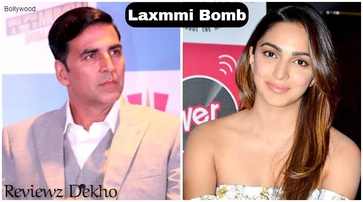 Laxmmi Bomb 2020, Bollywood Movie Story, Cast, Trailer & Review | Reviewz Dekho