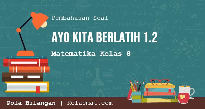 Pembahasan Soal Matematika Ayo Kita Berlatih 1.2 Halaman 17 Kelas 8