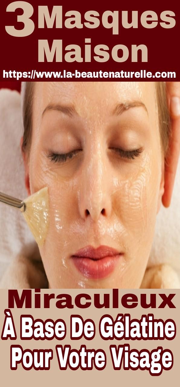 3 Masques maison miraculeux à base de gélatine pour votre visage
