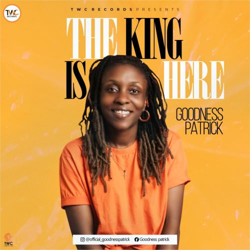 Music: Goodness Patrick - The King Is Here