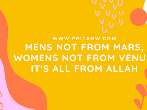 Mens Not From Mars, Womens Not From Venus, It's All From Allah