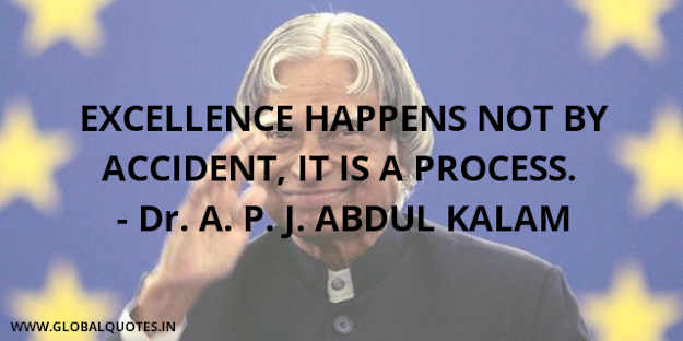 Excellence happens not by accident, It is a process.