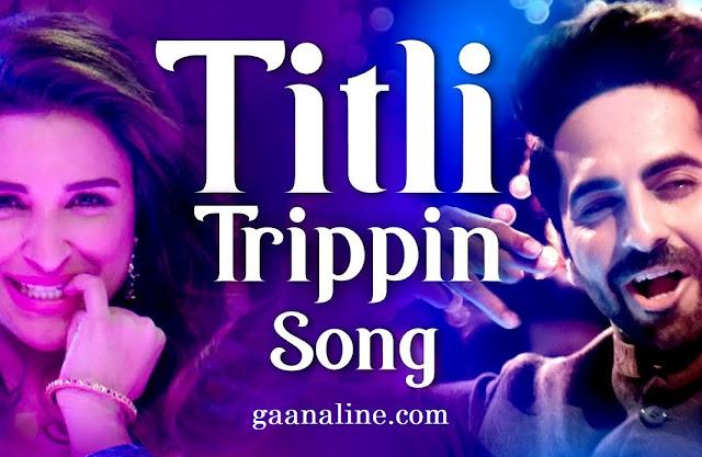Titli Trippin  Hindi Lyrics – Arijit Singh And Neeti Mohan.