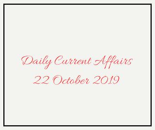 Daily Current Affairs 22 October 2019