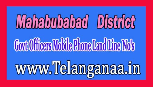 Mahabubabad District Govt Officers Mobile Phone Land Line No's List Telangana State