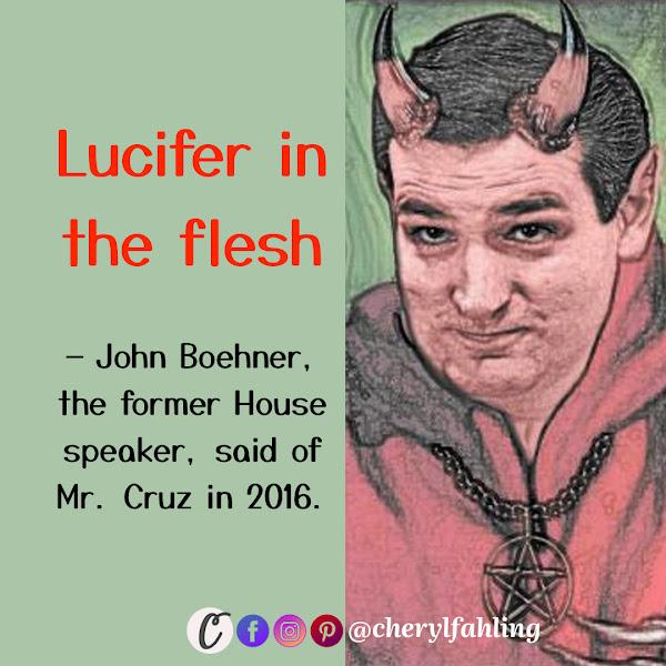 Lucifer in the flesh — John Boehner, the former House speaker, said of Mr. Cruz in 2016.