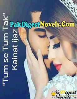 Tum Se Tum Tak (Complete Novel) By Kainat Ijaz