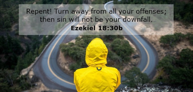Repent! Turn away from all your offenses; then sin will not be your downfall.