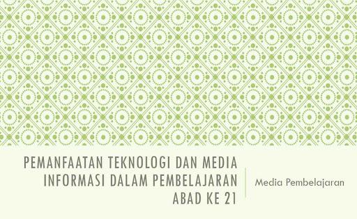 Pemanfaatan Teknologi dan Media Informasi dalam Pembelajaran Abad ke 21