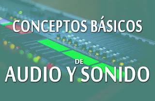 Conceptos básicos de sonido y audio