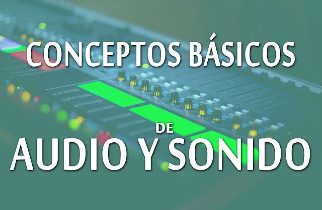 Conceptos básicos de audio y sonido