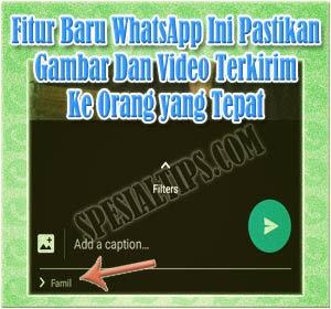 Fitur Baru WhatsApp: Pastikan Gambar Dan Video Terkirim Ke Orang yang Tepat
