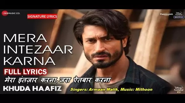 Mera Intezaar Karna Lyrics - KHUDA HAAFIZ SONG