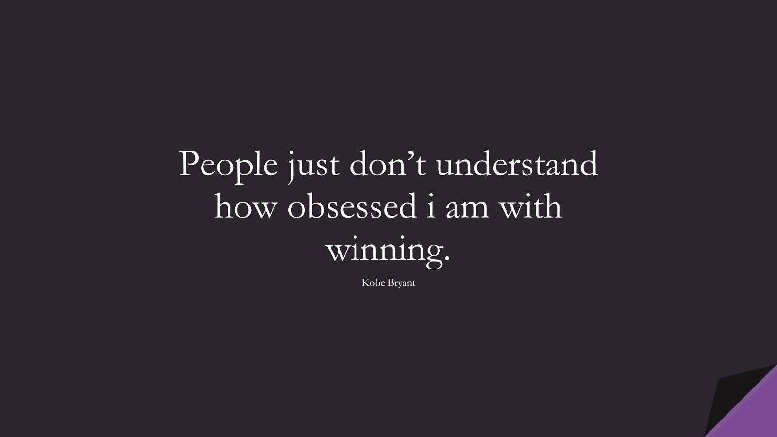 People just don't understand how obsessed i am with winning. (Kobe Bryant);  #SuccessQuotes