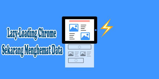 Lazy-Loading Chrome Sekarang Menghemat Data