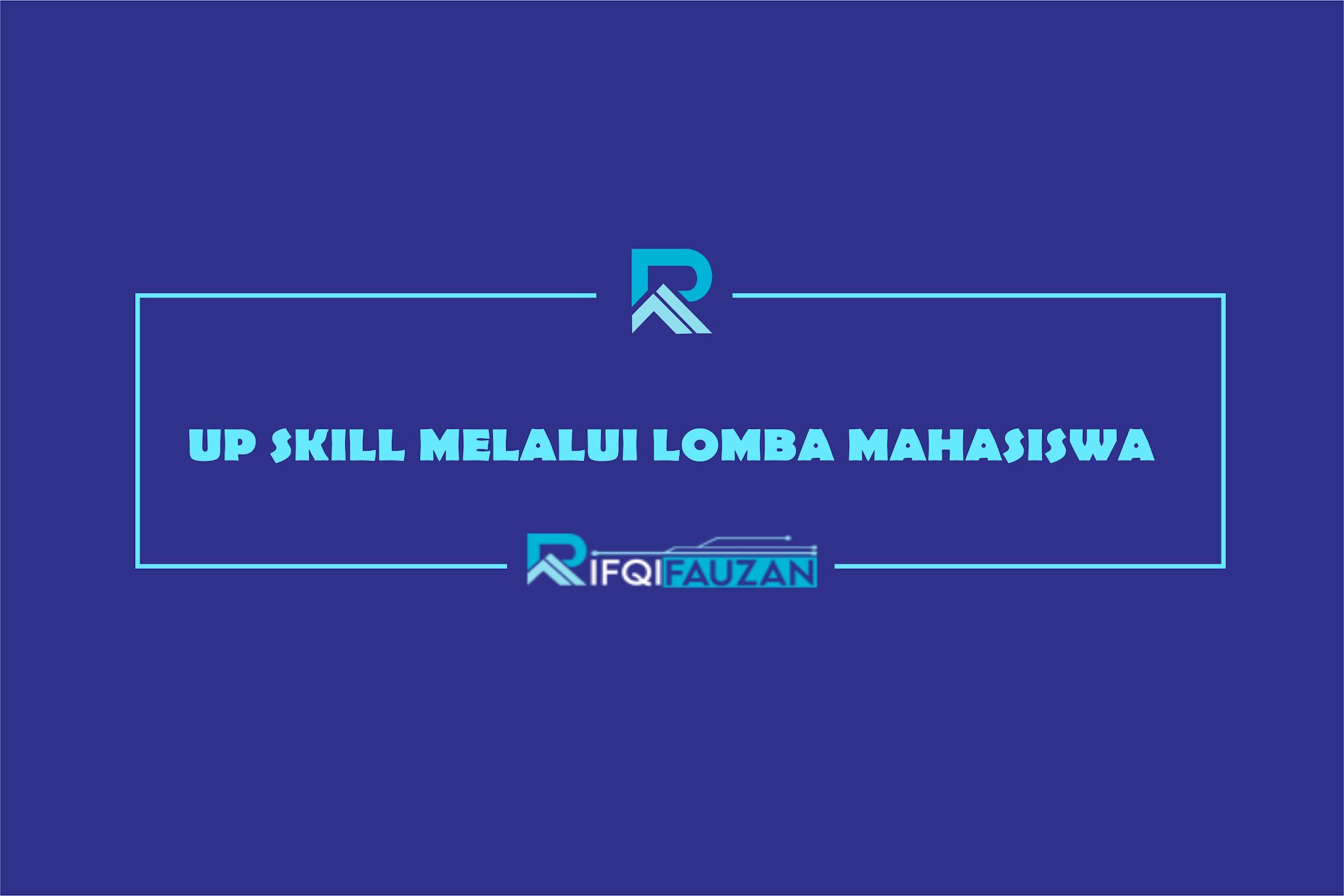 MENINGKATKAN SKILL SELAMA KULIAH MELALUI LOMBA MAHASISWA BERGENGSI