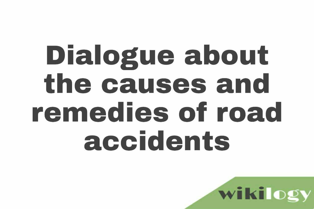 Dialogue about the causes and remedies of road accidents