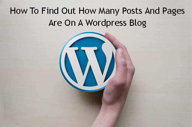 How To Find Out How Many Posts And Pages Are On A Wordpress Blog