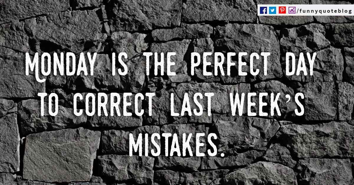 Monday is the perfect day to correct last weeks mistakes.