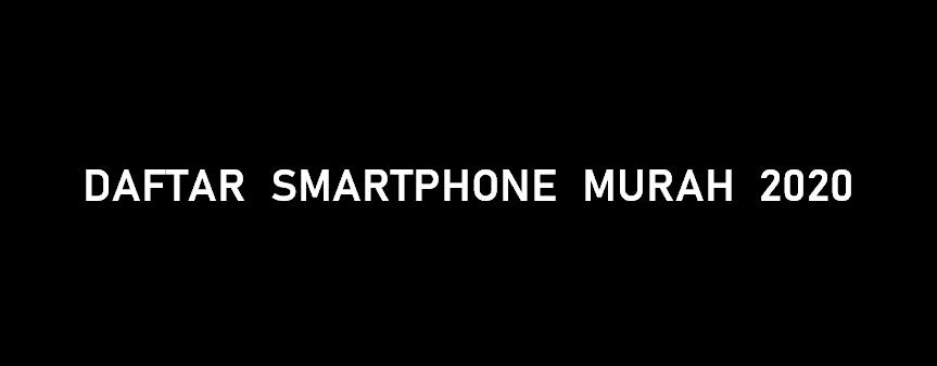 Daftar Smartphone Dengan Harga Murah 2020 - Masbasyir.Com
