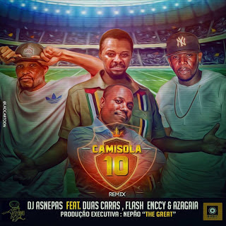 DJ Asnepas feat. Duas Caras, Flash Enccy & Azagaia - Camisola 10 (Remix) (2o16) [DOWNLOAD]
