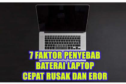 7 Faktor Penyebab Baterai Laptop Cepat Rusak Dan Eror