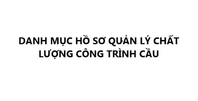 ho so quan ly chat luong cong trinh cau
