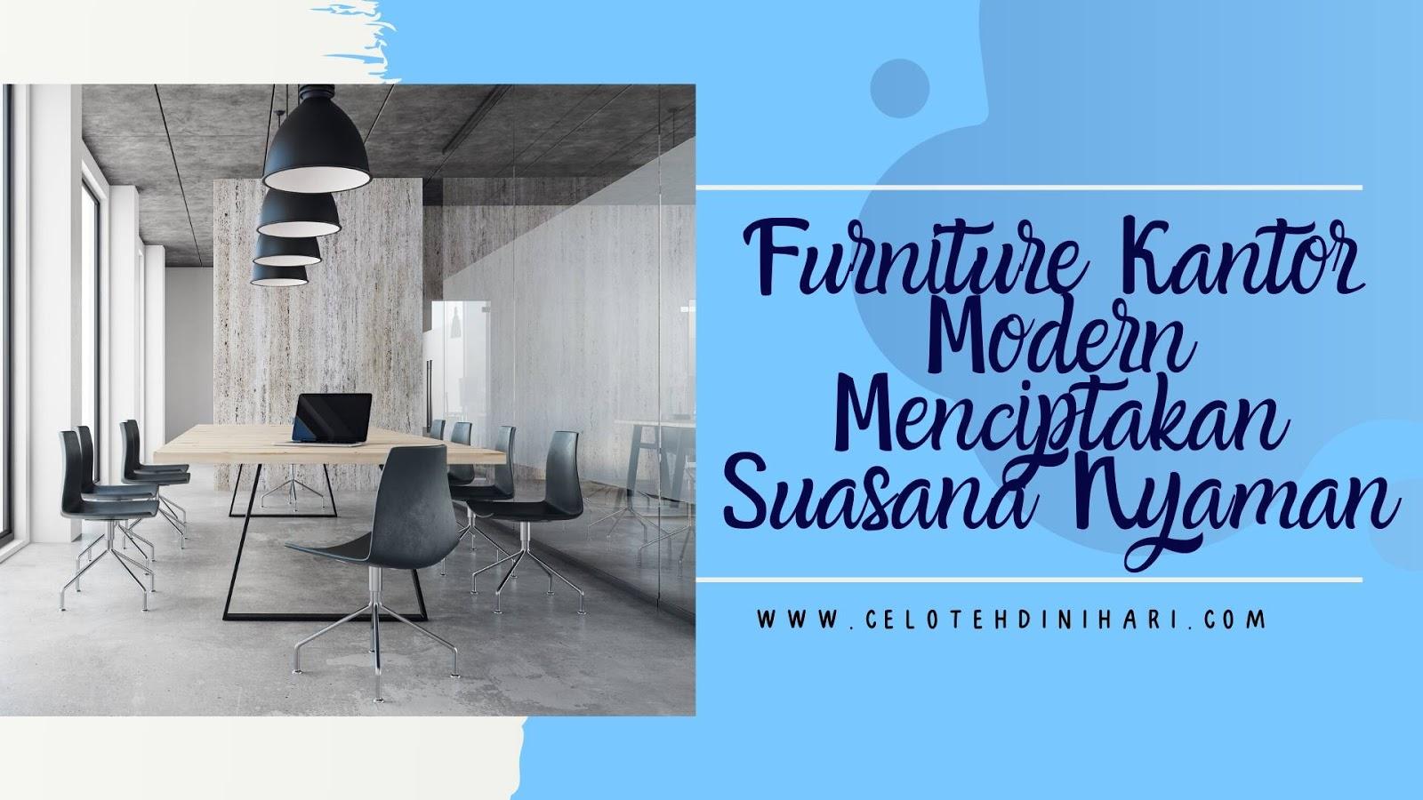 Furniture Kantor Modern Menciptakan Suasana Nyaman