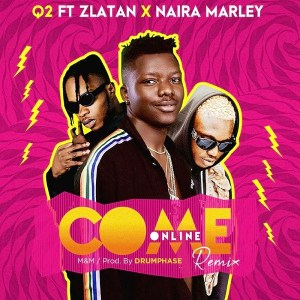 [Music] Q2 Ft. Zlatan, Naira Marley – Come Online (Remix)