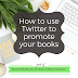 Social Media for Writers: How to use Twitter to promote your books