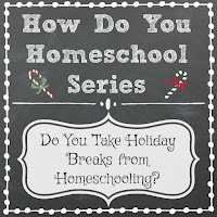 Do You Take Holiday Breaks from Homeschooling? on Homeschool Coffee Break @ kympossibleblog.blogspot.com