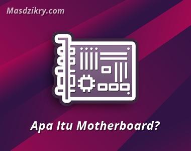 Apa itu motherboard