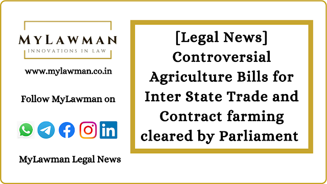 [Legal News] Controversial Agriculture Bills for Inter State Trade and Contract farming cleared by Parliament