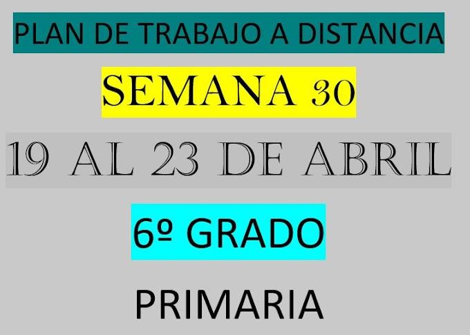 """PLAN DE TRABAJO A DISTANCIA 6º GRADO  """"SEMANA 30"""" DEL LUNES 19 AL VIERNES 23 DE ABRIL DEL 2021"""