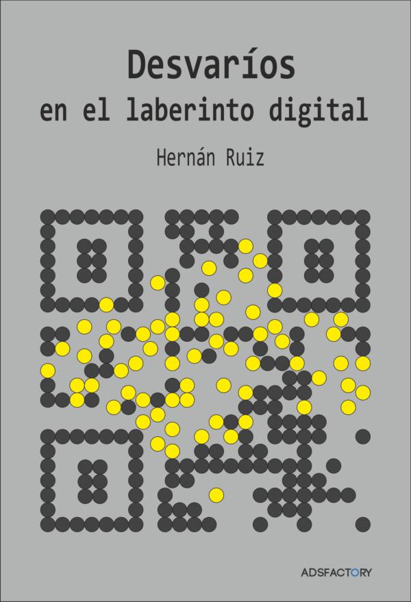 DESVARÍOS EN EL LABERINTO DIGITAL, de Hernán Ruiz