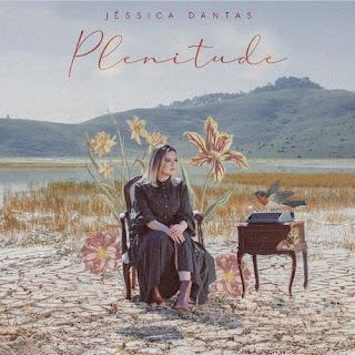 Baixar Música Gospel Plenitude - Jéssica Dantas Mp3